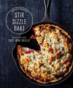 Stir, sizzle, bake : recipes for your cast iron skillet cover image