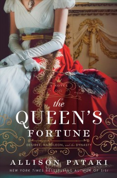 The queen's fortune : a novel of Desiree, Napoleon, and the dynasty that outlasted the empire cover image