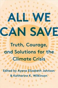 All we can save : truth, courage, and solutions for the climate crisis cover image