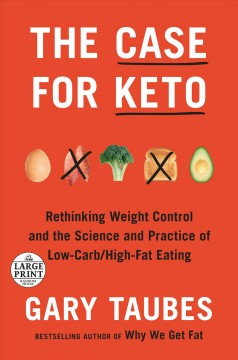 The Case for Keto Rethinking Weight Control and the Science and Practice of Low-carb/High-fat Eating cover image