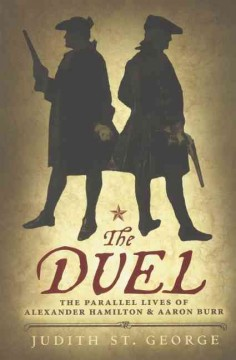 The duel : the parallel lives of Alexander Hamilton & Aaron Burr cover image