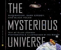 The mysterious universe : supernovae, dark energy, and black holes cover image
