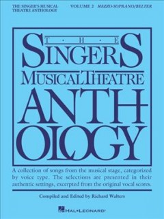 The singer's musical theatre anthology. Mezzo-soprano/belter. Volume 2 a collection of songs from the musical stage, categorized by voice type : the selections are presented in their authentic settings, excerpted from the original vocal scores cover image