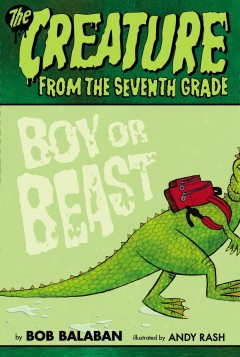 The creature from the 7th grade : boy or beast cover image