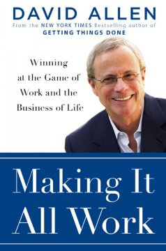 Making it all work : winning at the game of work and the business of life cover image
