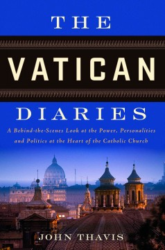 The Vatican diaries : a behind-the-scenes look at the power, personalities, and politics at the heart of the Catholic Church cover image
