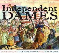 Independent dames : what you never knew about the women and girls of the American Revolution cover image