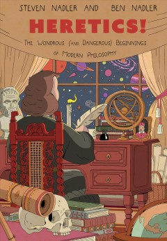 Heretics! : the wondrous (and dangerous) beginnings of modern philosophy cover image