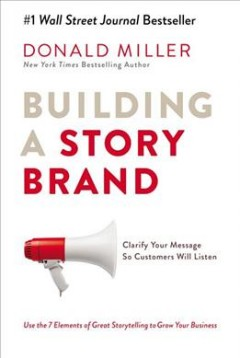 Building a storybrand : clarify your message so customers will listen cover image