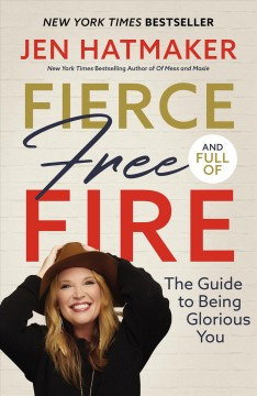 Fierce, free, and full of fire : the guide to being glorious you cover image