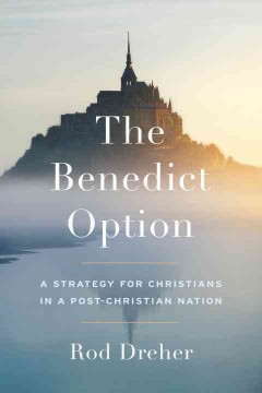 The Benedict option : a strategy for Christians in a post-Christian nation cover image