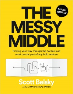 The messy middle : finding your way through the hardest and most crucial part of any bold venture cover image