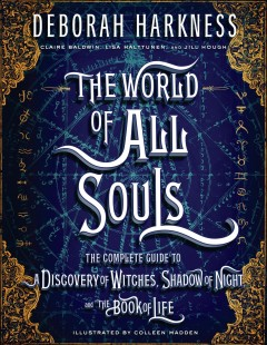 The world of all souls : the complete guide to a discovery of witches, shadow of night, and the Book of Life cover image