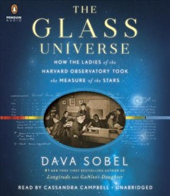 The glass universe how the ladies of the Harvard Observatory took the measure of the stars cover image