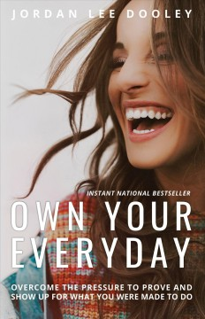 Own your everyday : overcome the pressure to prove and show up for what you were made to do cover image