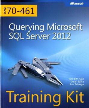 Querying Microsoft SQL Server 2012 : exam 70-461 training kit cover image