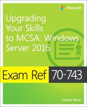 Exam ref 70-743 : upgrading your skills to MCSA : Windows Server 2016 cover image