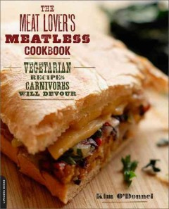 The meat lover's meatless cookbook : vegetarian recipes carnivores will devour cover image
