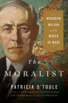 The moralist : Woodrow Wilson and the world he made cover image