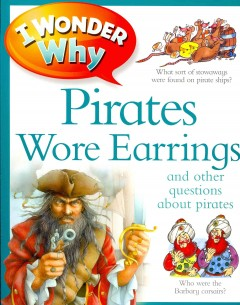 I wonder why pirates wore earrings : and other questions about piracy cover image