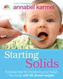 Starting solids : what to feed, when to feed, and how to feed your baby cover image