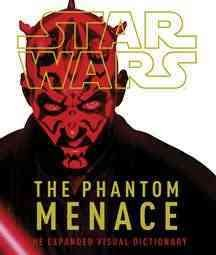 Star Wars, the phantom menace : the expanded visual dictionary cover image