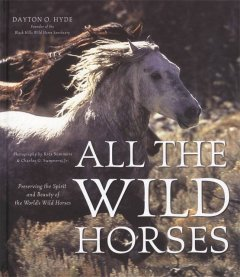 All the wild horses : preserving the spirit and beauty of the world's wild horses cover image