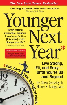 Younger next year : live strong, fit, and sexy--until you're 80 and beyond cover image