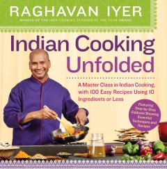 Indian cooking unfolded : a master class in Indian cooking, with 100 easy recipes using 10 ingredients or less cover image