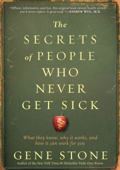 The secrets of people who never get sick : what they know, why it works, and how it can work for you cover image