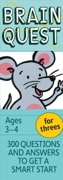 Brain quest for threes 300 questions and answers to get a smart start cover image