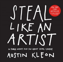 Steal like an artist : 10 things nobody told you about being creative cover image