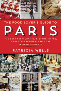 The food lover's guide to Paris the best restaurants, bistros, cafes, markets, bakeries, and more cover image