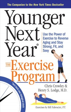 Younger next year the exercise program : use the power of exercise to reverse aging and stay strong, fit, and sexy cover image