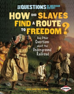 How did slaves find a route to freedom? : and other questions about the Underground Railroad cover image