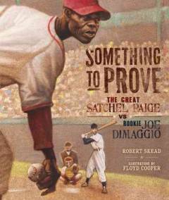 Something to prove : the great Satchel Paige vs. rookie Joe DiMaggio cover image