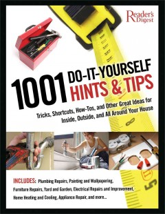 1001 do-it-yourself hints & tips : tricks, shortcuts, how-tos, and other nifty ideas for inside, outside, and all around your house cover image