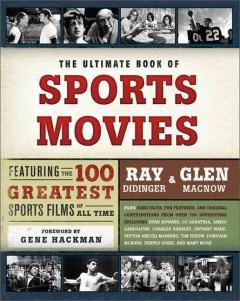 The ultimate book of sports movies : featuring the 100 greatest sports films of all time cover image