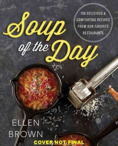 Soup of the day : 150 delicious and comforting recipes from our favorite restaurants cover image
