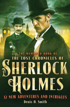 The Mammoth book of the lost chronicles of Sherlock Holmes : 12 new adventures and intrigues cover image