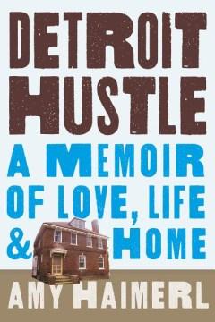 Detroit hustle : a memoir of love, life & home cover image