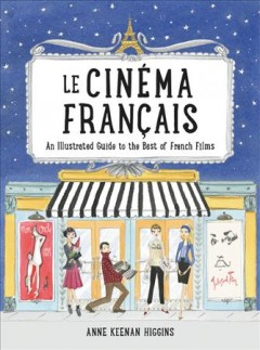 Le Cinéma Français : an illustrated guide to the best of French films cover image