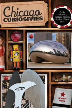 Chicago curiosities : quirky characters, roadside oddities & other offbeat stuff cover image