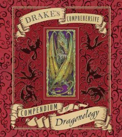 Drake's comprehensive compendium of dragonology cover image