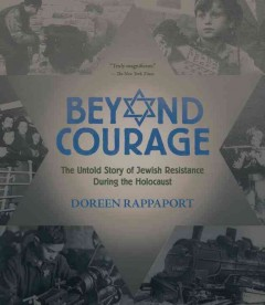 Beyond courage : the untold story of Jewish resistance during the Holocaust cover image