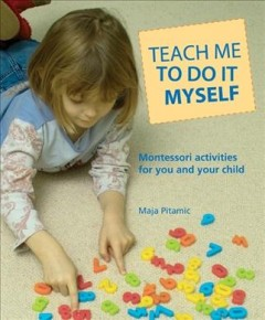 Teach me to do it myself : Montessori activities for you and your child cover image
