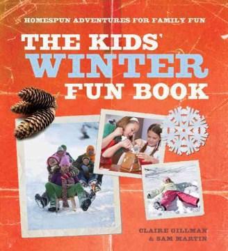 The kids' winter fun book : homespun adventures for family fun cover image