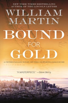 Bound for gold : a Peter Fallon novel of the California gold rush cover image
