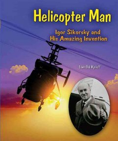 Helicopter man : Igor Sikorsky and his amazing invention cover image