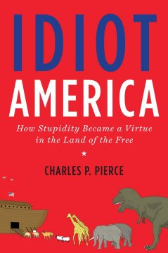 Idiot America : how stupidity became a virtue in the Land of the Free cover image